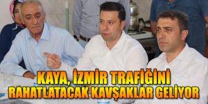 Kaya, İzmir trafiğini rahatlatacak kavşaklar geliyor