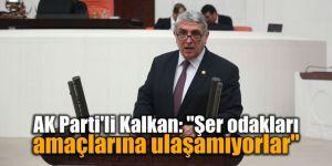 """AK Parti'li Kalkan: """"Şer odakları amaçlarına ulaşamıyorlar"""""""