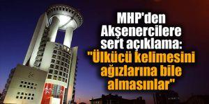 """MHP'den Akşenercilere sert açıklama: """"Ülkücü kelimesini ağızlarına bile almasınlar"""""""