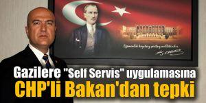 """Gazilere """"Self Servis"""" uygulamasına CHP'li Bakan'dan tepki"""