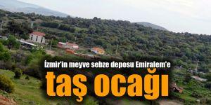 İzmir'in meyve sebze deposu Emiralem'e taş ocağı