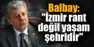 "Balbay: ""İzmir rant değil yaşam şehridir"""