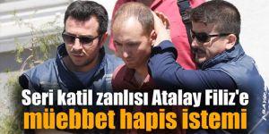 Seri katil zanlısı Atalay Filiz'e müebbet hapis istemi