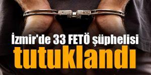 İzmir'de 33 FETÖ şüphelisi tutuklandı