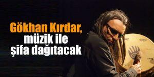 Gökhan Kırdar, müzik ile şifa dağıtacak