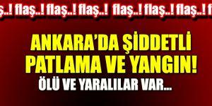 Ankara'da şiddetli patlama ve yangın!