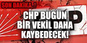 Son dakika! CHP bugün bir vekil daha kaybedecek!