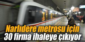 Narlıdere metrosu için 30 firma ihaleye çıkıyor