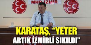 "KARATAŞ, ""YETER ARTIK İZMİRLİ SIKILDI"""