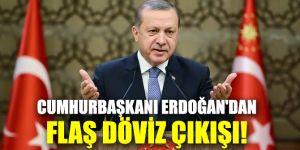Cumhurbaşkanı Recep Tayyip Erdoğan'dan flaş döviz çıkışı