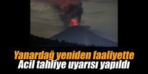 Yanardağ yeniden faaliyete geçti... Acil tahliye uyarısı yapıldı