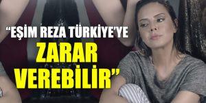 """""""Eşim Reza Türkiye'ye zarar verebilir"""""""