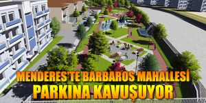 Menderes'te Barbaros Mahallesi Parkına Kavuşuyor