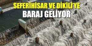 İZSU'dan Seferihisar ve Dikili'ye baraj geliyor