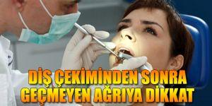 Uzmanlar uyardı! Diş çekiminden sonra geçmeyen ağrıya dikkat