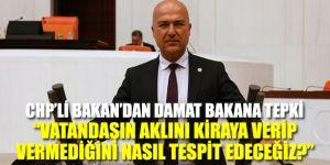 CHP'Lİ MURAT BAKAN'DAN DAMAT BAKANA TEPKİ