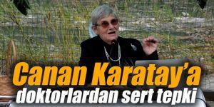 Doktorlardan Canan Karatay'a sert tepki