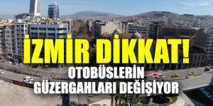 İzmir dikkat! Otobüslerin güzergahları değişiyor