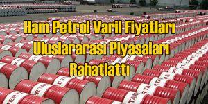 Uluslararası Piyasalar Tutunan Petrol Fiyatını Olumlu Karşıladı