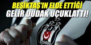Beşiktaş'ın elde ettiği gelir dudak uçuklattı