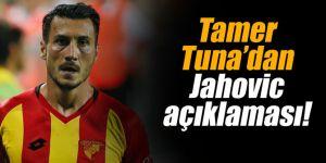 Tamer Tuna'dan Jahovic açıklaması!