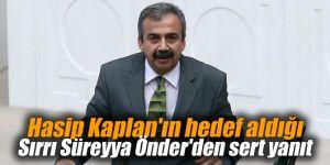 Hasip Kaplan'ın hedef aldığı Sırrı Süreyya Önder'den yanıt