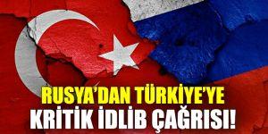 Rusya'dan Türkiye'ye kritik İdlib çağrısı!