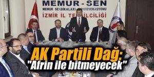 """AK Partili Dağ: """"Afrin ile bitmeyecek"""""""