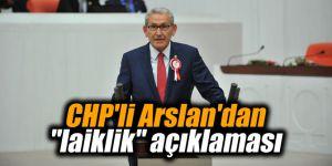 """CHP'li Arslan'dan """"laiklik"""" açıklaması"""