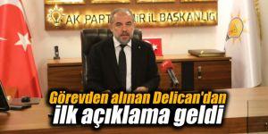 AK Parti'de görevden alınan Delican'dan ilk açıklama geldi