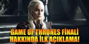 Game of Thrones finali hakkında ilk açıklama geldi