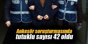 Ankesör soruşturmasında tutuklu sayısı 42 oldu