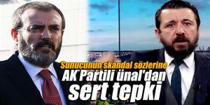 Sunucunun skandal sözlerine AK Partili Ünal'dan sert tepki
