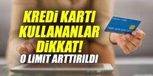 Kredi kartı kullananlar dikkat! O limit arttırıldı