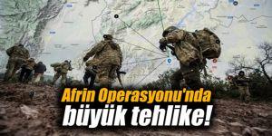 Afrin Operasyonu'nda büyük tehlike!