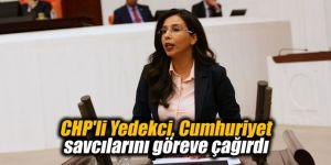 CHP'li Yedekci, Cumhuriyet savcılarını göreve çağırdı