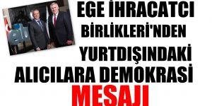 Ege İhracatçı Birlikleri'nden yurtdışındaki alıcılara demokrasi mesajı
