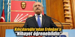 """Kılıçdaroğlu'ndan Erdoğan'a: """"Nihayet öğrenebildin"""""""