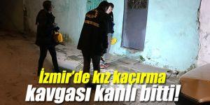 İzmir'de kız kaçırma kavgası kanlı bitti