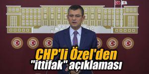 """CHP'li Özel'den """"ittifak"""" açıklaması"""