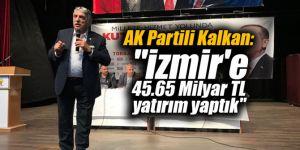 """AK Partili Kalkan: """"İzmir'e 45.65 Milyar TL yatırım yaptık"""""""