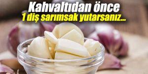 Kahvaltıdan önce 1 diş sarımsak yutarsanız...