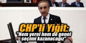 "CHP'li Yiğit: ""Hem yerel hem de genel seçimi kazanacağız"""