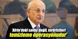 'Afrin'deki savaş değil, teröristleri temizleme operasyonudur'