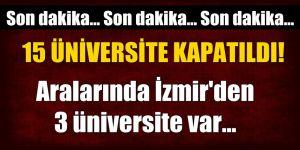 FLAŞ! İzmir'de 3, Türkiye genelinde 15 üniversite kapatıldı