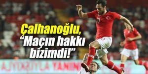 """Çalhanoğlu: """"Maçın hakkı bizimdi!"""""""