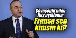 Son dakika: Çavuşoğlu'ndan flaş açıklama: Fransa sen kimsin ki?