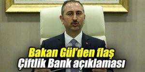 Bakan Gül'den flaş Çiftlik Bank açıklaması
