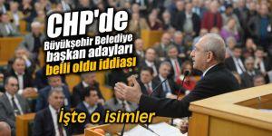 CHP'de Büyükşehir Belediye başkan adayları belli oldu iddiası