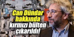 Gazeteci Can Dündar hakkında kırmızı bülten çıkarıldı!